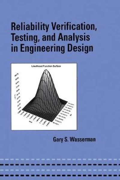 Reliability Verification, Testing, and Analysis in Engineering Design - Gary Wasserman