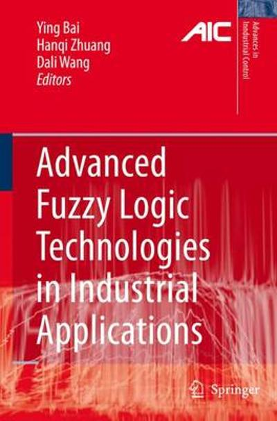 Advanced Fuzzy Logic Technologies in Industrial Applications - Ying Bai