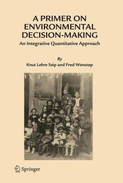 A Primer on Environmental Decision-Making - Knut Lehre Seip