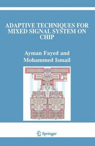 Adaptive Techniques for Mixed Signal System on Chip - Ayman Fayed
