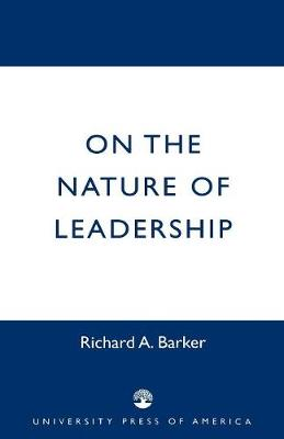 On the Nature of Leadership - Richard A. Barker