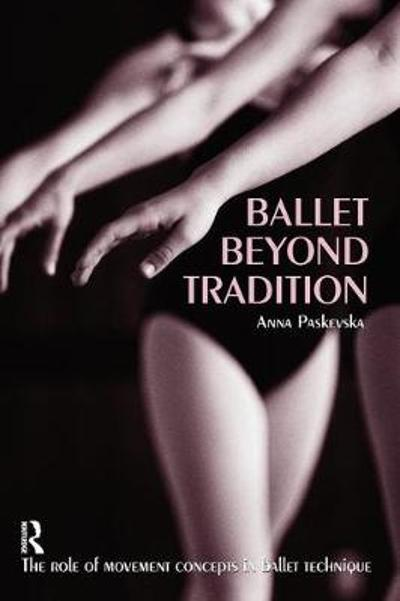 Ballet Beyond Tradition - Anna Paskevska