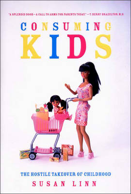 Consuming Kids - Susan Linn