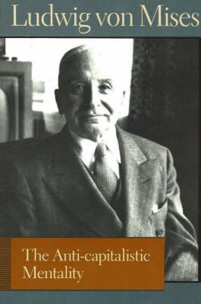 Anti-capitalistic Mentality - Ludwig von Mises