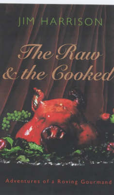 The Raw and the Cooked - Jim Harrison