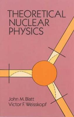 Theoretical Nuclear Physics - John M. Blatt