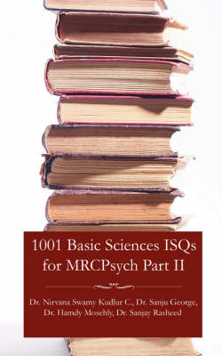 1001 Basic Sciences ISQs for MRCPsych Part II - Dr. Nirvana, Swamy Kudlur Chandrappa