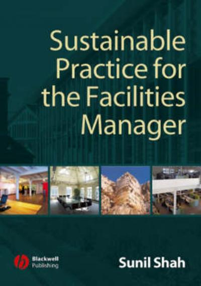 Sustainable Practice for the Facilities Manager - Sunil Shah