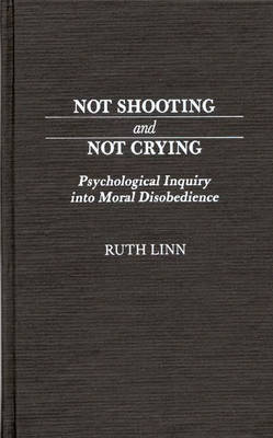 Not Shooting and Not Crying - Ruth Linn