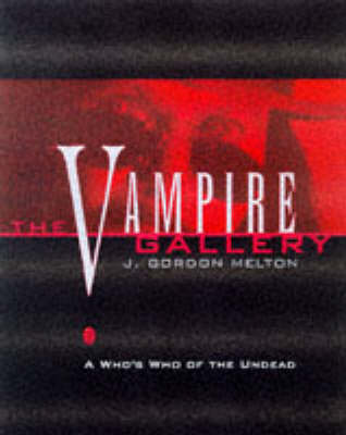 The Vampire Gallery - J. Gordon Melton