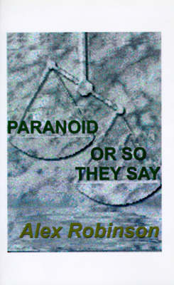 Paranoid, or So They Say - Alex Robinson