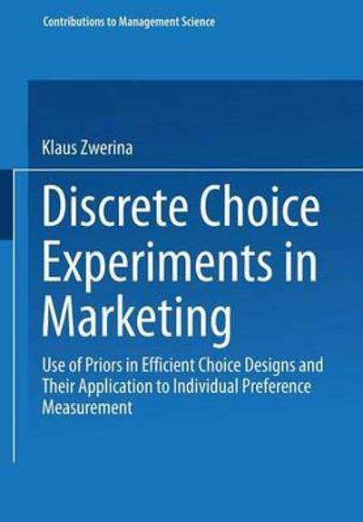 Discrete Choice Experiments in Marketing - Klaus Zwerina