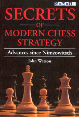 Secrets of Modern Chess Strategy - John Watson