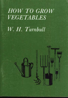 How to Grow Vegetables - W.H. Turnbull