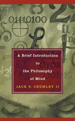 A Brief Introduction to the Philosophy of Mind - Jack S. Crumley