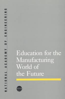 Education for the Manufacturing World of the Future - National Academy of Engineering