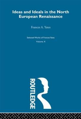 Ideas and Ideals in the North European Renaissance - Frances A. Yates