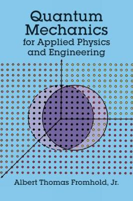 Quantum Mechanics for Applied Physics and Engineering - Albert Thomas Fromhold