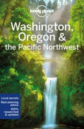 Lonely Planet Washington, Oregon & the Pacific Northwest - Lonely Planet Becky Ohlsen Robert Balkovich Celeste Brash Jess Lee MaSovaida Morgan Brendan Sainsbury