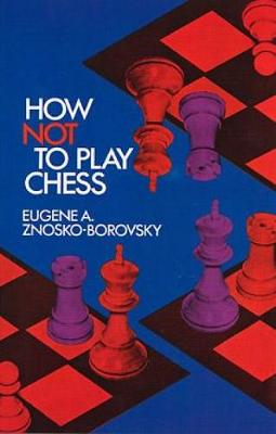 How Not to Play Chess - Eugene A. Znosko-Borovsky