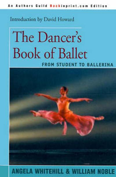 The Dancer's Book of Ballet - Angela Whitehill