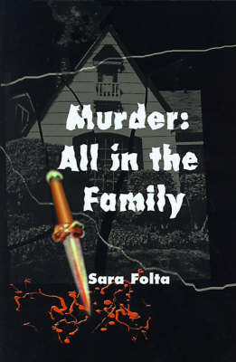 Murder: All in the Family - Sara Folta