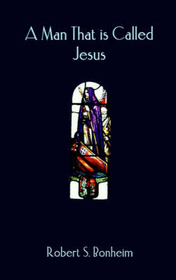 A Man That is Called Jesus - 1st Books Library