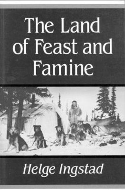 The Land of Feast and Famine - Helge Ingstad