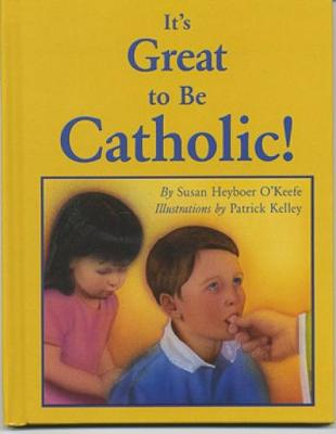 It's Great to be Catholic - Susan Heyboer O'Keefe