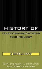 History of Telecommunications Technology - Christopher H. Sterling George Shiers