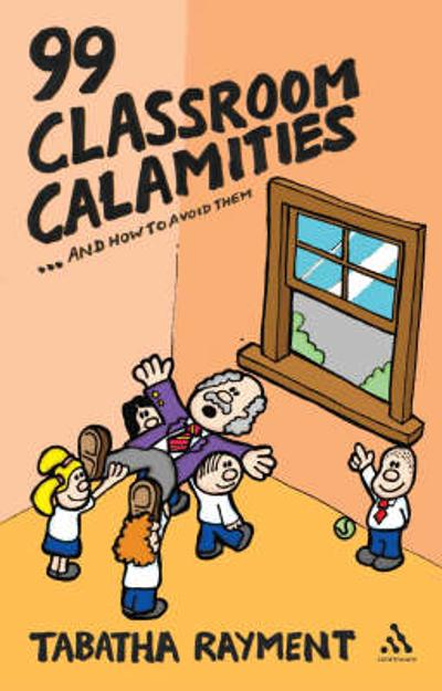 99 Classroom Calamities ... and How to Avoid Them - Tabatha Rayment