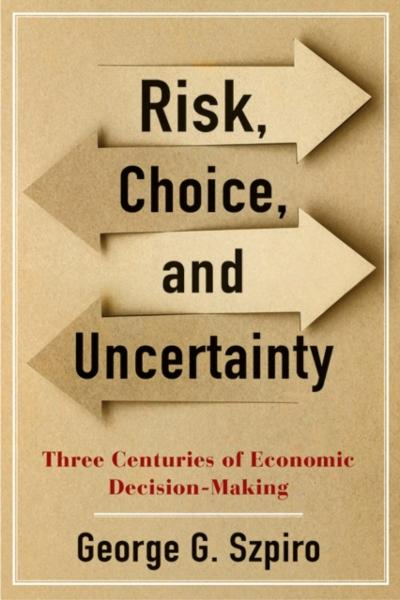 Risk, Choice, and Uncertainty - George G. Szpiro