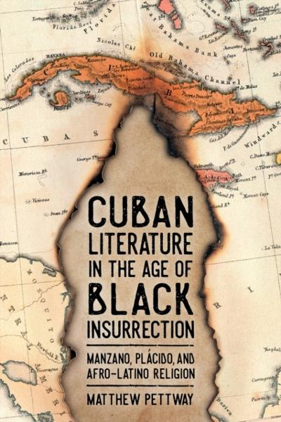 Cuban Literature in the Age of Black Insurrection - Matthew Pettway