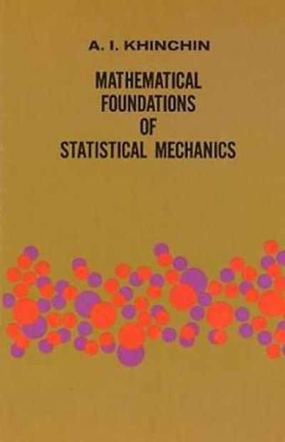 Mathematical Foundations of Statistical Mechanics - A. Y. Khinchin