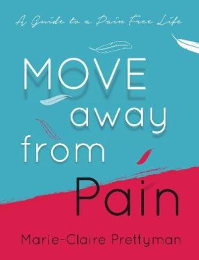 MOVE Away from Pain - Marie-Claire Prettyman