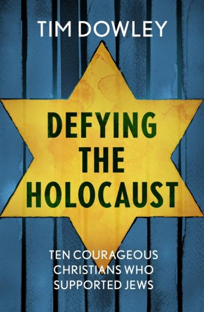 Defying the Holocaust - Tim Dowley