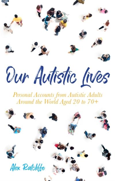 Our Autistic Lives - Alex Ratcliffe