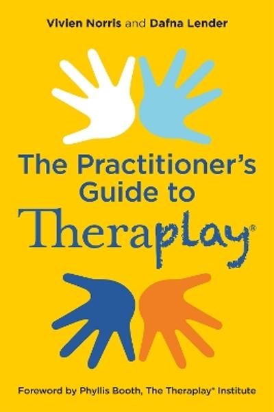 Theraplay(R) - The Practitioner's Guide - Vivien Norris