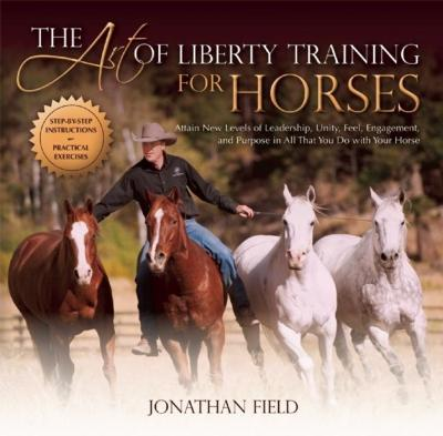 Art of Liberty Training for Horses - Jonathan Field