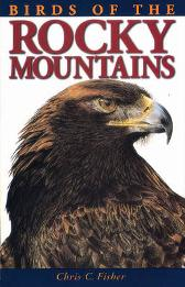 Birds of the Rocky Mountains - Chris Fisher Gary Ross Ted Nordhagen