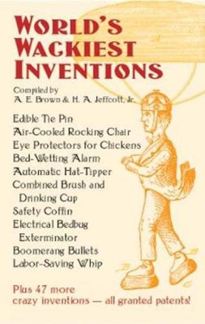 World's Wackiest Inventions - A. E. Brown