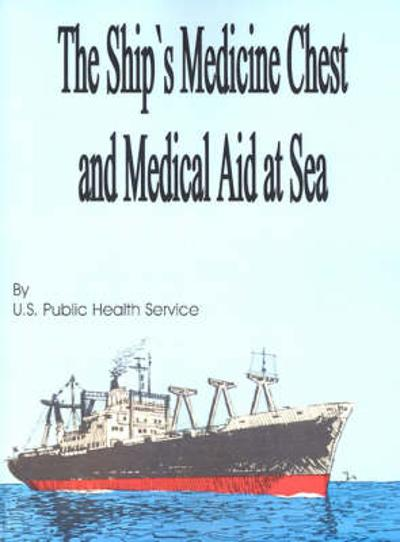 The Ship's Medicine Chest and Medical Aid at Sea - U S Public Health Service