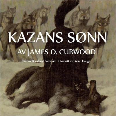 Kazans sønn - James Oliver Curwood