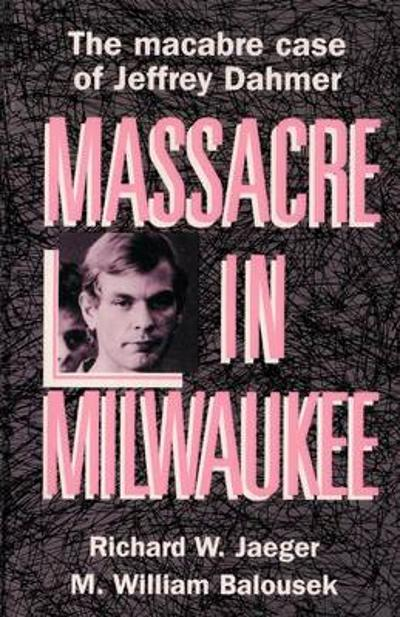 Massacre in Milwaukee - Richard, W. Jaeger