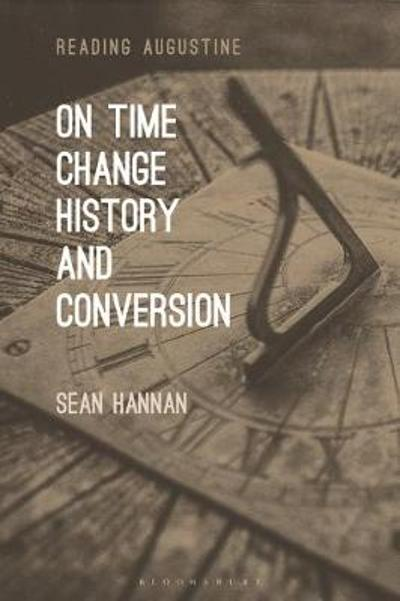 On Time, Change, History, and Conversion - Hannan Sean Hannan