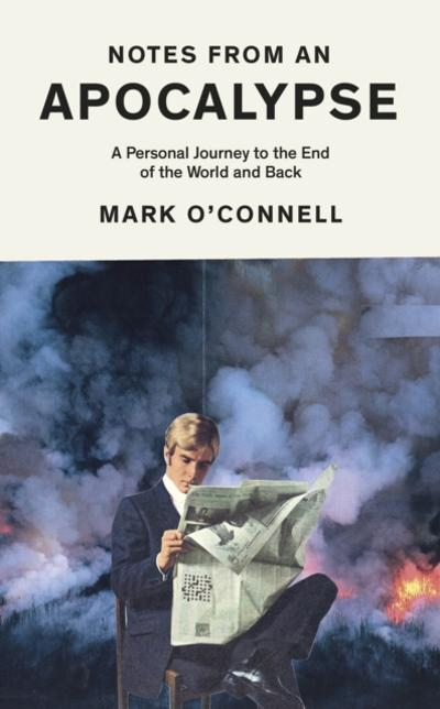 Notes from an Apocalypse - Mark O'Connell