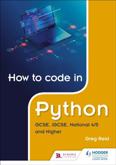 How to code in Python: GCSE, iGCSE, National 4/5 and Higher - Greg Reid