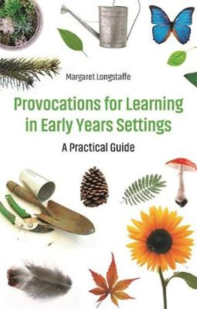 Provocations for Learning in Early Years Settings - Margaret Longstaffe
