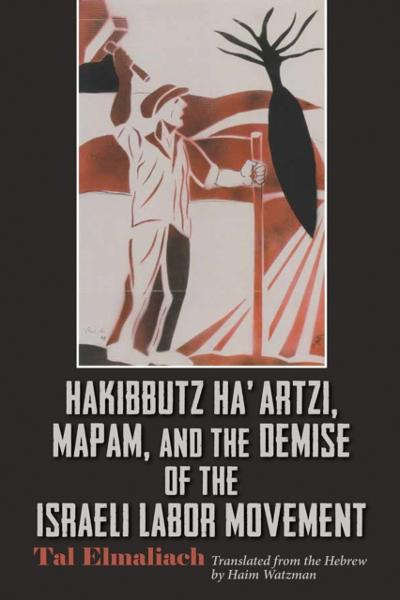 Hakibbutz Ha'artzi, Mapam, and the Demise of the Israeli Labor Movement - Tal Elmaliach
