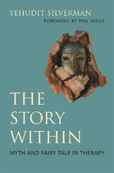 Story Within - Myth and Fairy Tale in Therapy - Yehudit Silverman